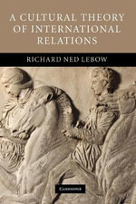A Cultural Theory of International Relations - Richard Ned Lebow