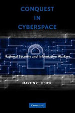 Conquest in Cyberspace : National Security and Information Warfare - Martin Libicki