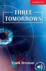Three Tomorrows : Cambridge English Readers : Level 1 - Frank Brennan