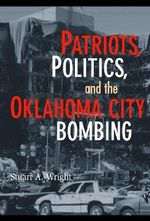 Patriots, Politics, and the Oklahoma City Bombing - Stuart A. Wright