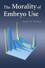 The Morality of Embryo Use - Louis M. Guenin