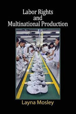 Labor Rights and Multinational Production : Cambridge Studies in Comparative Politics (Paperback) - Layna Mosley