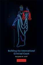 Building the International Criminal Court - Benjamin Schiff