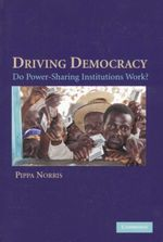 Driving Democracy : Do Power Sharing Institutions Work? - Pippa Norris