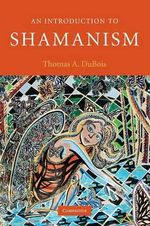 An Introduction to Shamanism - Thomas A. Dubois