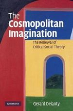The Cosmopolitan Imagination : The Renewal of Critical Social Theory - Gerard Delanty