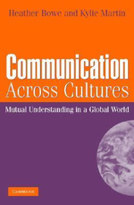 Communication Across Cultures : Mutual Understanding in a Global World - Heather Bowe