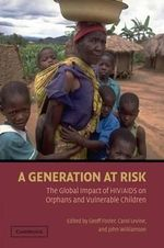 A Generation at Risk : The Global Impact of HIV/AIDS on Orphans and Vulnerable Children