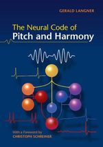 The Neural Code of Pitch and Harmony : Theories and Concepts of Pitch Perception - Gerald Langner