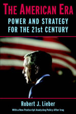 The American Era : Power and Strategy for the 21st Century - Robert J. Lieber