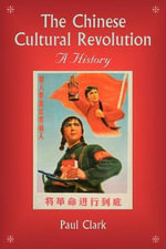 The Chinese Cultural Revolution : A History - Paul J. A. Clark