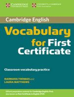Cambridge Vocabulary for First Certificate Edition without Answers : Classroom Vocabulary Practice - Laura Matthews