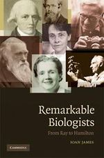 Remarkable Biologists : From Ray to Hamilton - Ioan James