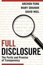 Full Disclosure : The Perils and Promise of Transparency - Archon Fung