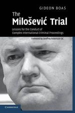 The Milosevic Trial  :  Lessons for the Conduct of Complex International Criminal Proceedings - Gideon Boas