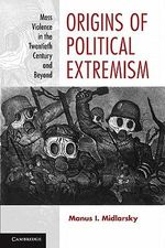 The Origins of Political Extremism : Mass Violence in the Twentieth Century and Beyond - Manus I. Midlarsky