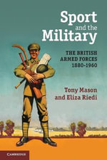 Sport and the Military : The British Armed Forces 1880-1960 - Tony Mason