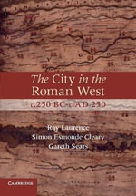The City in the Roman West, C.250 BC-c.AD 250 : A History of Pleasure in Imperial Rome - Simon Esmonde Cleary