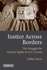 Justice Across Borders : The Struggle for Human Rights in U.S. Courts - Jeffrey Davis