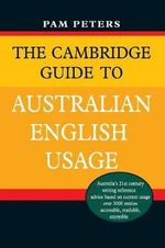 The Cambridge Guide to Australian English Usage : Volume 230 : Australian Literature, 1788-1914 Firs... - Pam Peters