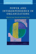 Power and Interdependence in Organizations : Cambridge Companions to Management