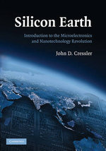 Silicon Earth : Introduction to the Microelectronics and Nanotechnology Revolution - John D. Cressler