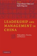 Leadership and Management in China : Philosophies, Theories, and Practices - Chao-Chuan Chen