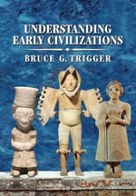 Understanding Early Civilizations : A Comparative Study - Bruce G. Trigger
