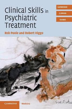 Clinical Skills in Psychiatric Treatment : Cambridge Clinical Guides - Rob Poole