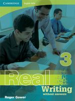 Real Writing - Without Answers : Book 3 : Cambridge English Skills - Roger Gower