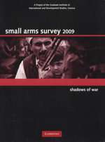 Small Arms Survey 2009 2009 : Shadows of War