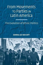 From Movements to Parties in Latin America : The Evolution of Ethnic Politics - Donna Lee Van-Cott