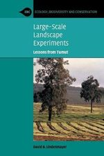 Large Scale Landscape Experiments : Lessons from Tumut - David B. Lindenmayer