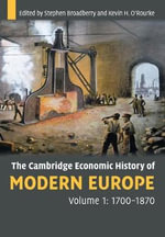 The Cambridge Economic History of Modern Europe : Volume 1, 1700-1870: v. 1 - Stephen Broadberry