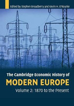 The Cambridge Economic History of Modern Europe : Volume 2, 1870 to the Present: v. 2 - Stephen Broadberry