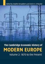 The Cambridge Economic History of Modern Europe : Volume 2, 1870 to the Present: v. 2 - Stephen Broadberry