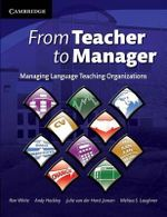 From Teacher to Manager : Managing Language Teaching Organizations - Ron White