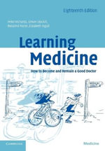 Learning Medicine : How to Become and Remain a Good Doctor - 18th Edition - Peter Richards