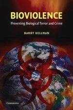 Bioviolence : Preventing Biological Terror and Crime - Barry Kellman