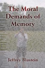 The Moral Demands of Memory - Jeffrey Blustein