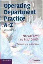 Operating Department Practice A-Z : Medicine - Tom Williams