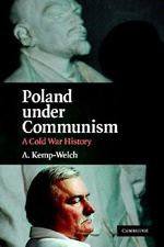 Poland Under Communism : A Cold War History - Anthony Kemp-Welch