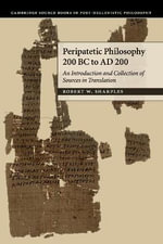 Peripatetic Philosophy, 200 BC to AD 200 : An Introduction and Collection of Sources in Translation - R. W. Sharples
