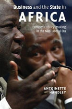 Business and the State in Africa : Economic Policy-making in the Neo-liberal Era - Antoinette Handley