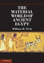 The Material World of Ancient Egypt : Art, Archaeology and Social Change - William H. Peck