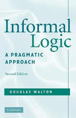 Informal Logic : A Pragmatic Approach - Douglas Walton