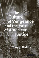 The Culture of Vengeance and the Fate of American Justice - Terry K. Aladjem