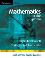 Mathematics for the IB Diploma Higher Level: Higher Level : Statistics and Probability - Hugh Neill