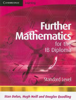 Further Mathematics for the IB Diploma Standard Level : Standard Level - Hugh Neill