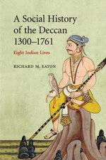 A Social History of the Deccan, 1300-1761 : Eight Indian Lives - Richard Maxwell Eaton